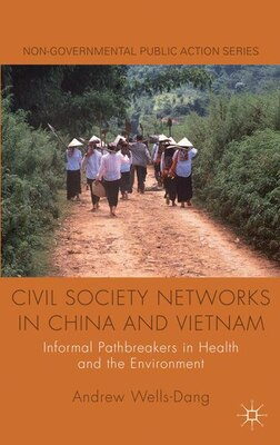 Book Civil Society Networks in China and Vietnam: Informal Pathbreakers in Health and the Environment by Andrew Wells-Dang