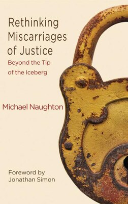 Book Rethinking Miscarriages of Justice: Beyond the Tip of the Iceberg by Michael Naughton