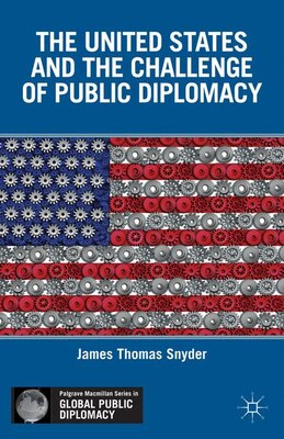 Book The United States and the Challenge of Public Diplomacy by James Thomas Snyder