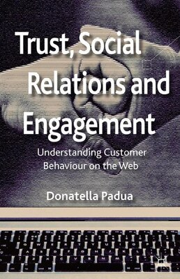 Book Trust, Social Relations and Engagement: Understanding Customer Behaviour on the Web by Donatella Padua