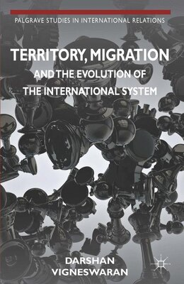 Book Territory, Migration and the Evolution of the International System by Darshan Vigneswaran