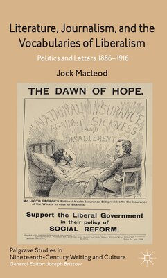 Book Literature, Journalism And Liberal Culture, 1886-1916: Politics And Letters by Jock Macleod