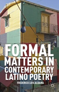 Formal Matters in Contemporary Latino Poetry: The Politics of Gender, Race, and Migrations in…