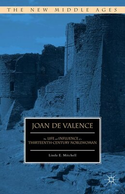 Book Joan De Valence: The Life And Influence Of A Thirteenth-century Noblewoman by Linda E. Mitchell