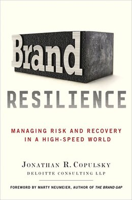 Book Brand Resilience: Managing Risk and Recovery in a High-Speed World by Jonathan R. Copulsky