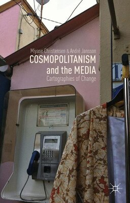 Book Cosmopolitanism and the Media: Cartographies of Change by Miyase Christensen