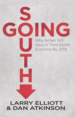 Book Going South: Why Britain will have a Third World Economy by 2014 by Larry Elliott