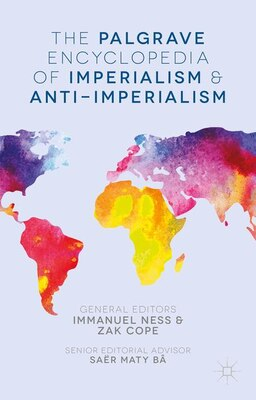 Book The Palgrave Encyclopedia Of Imperialism And Anti-imperialism by Immanuel Ness