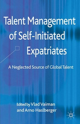 Book Talent Management of Self-Initiated Expatriates: A Neglected Source of Global Talent by Vlad Vaiman