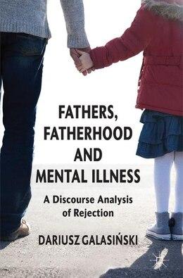 Book Fathers, Fatherhood and Mental Illness: A Discourse Analysis of Rejection by Dariusz Galasinski