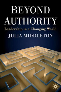 Book Beyond Authority: Leadership in a Changing World by Julia Middleton