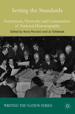 Book Setting the Standards: Institutions, Networks and Communities of National Historiography by Ilaria Porciani