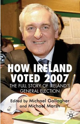 Book How Ireland Voted 2007: The Full Story of Ireland's General Election by Michael Gallagher