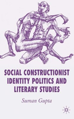 Book Social Constructionist Identity Politics and Literary  Studies by Suman Gupta