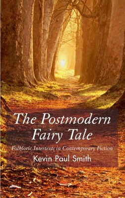 Book The Postmodern Fairy Tale: Folkloric Intertexts in Contempoary Fiction by Kevin Paul Smith