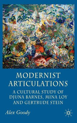 Book Modernist Articulations: A Cultural Reading of Djuna Barnes, Mina Loy and Gertrude Stein by Alex Goody