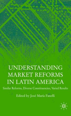 Book Understanding Market Reforms In Latin America: Similar Reforms, Diverse Constituencies, Varied… by José Maria Fanelli