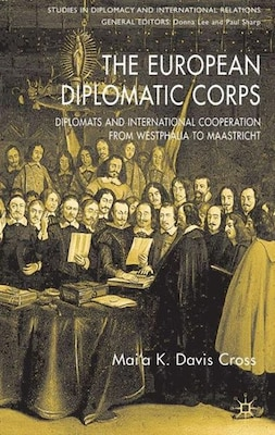 Book The European Diplomatic Corps: Diplomats and International Cooperation from Westphalia to Maastricht by Mai'a K. Davis Cross