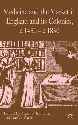 Book Medicine And The Market In England And Its Colonies, C.1450- C.1850 by M. Jenner