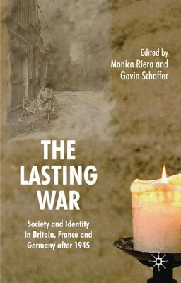 Book The Lasting War: Society and Identity in Britain, France and Germany after 1945 by Monica Riera