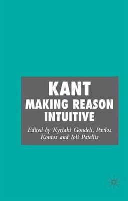 Book Kant: Making Reason Intuitive by K. Goudeli