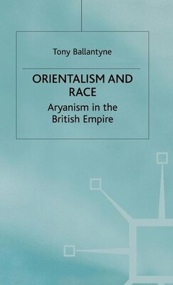 Book Orientalism And Race: Aryanism In The British Empire by Tony Ballantyne