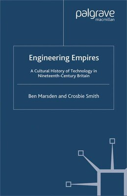 Book Engineering Empires: A Cultural History of Technology in Nineteenth-Century Britain by Ben Marsden