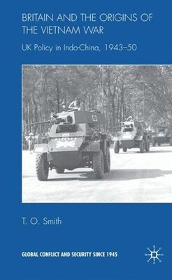 Book Britain And The Origin Of The Vietnam War: UK Policy in Indo-China, 1943-50 by Timothy Smith