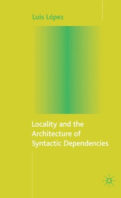 Book Locality And The Architecture Of Syntactic Dependencies by L. López