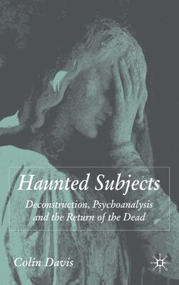 Book Haunted Subjects: Deconstruction, Psychoanalysis and the Return of the Dead by Colin Davis