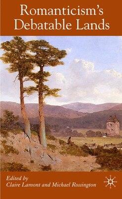 Book Romanticism's Debatable Lands by Claire Lamont