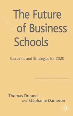 Book The Future of Business Schools: Scenarios and Strategies for 2012 by T. Durand