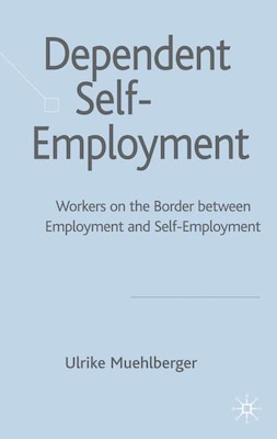Book Dependent Self-Employment: Workers on the Border between Employment and Self Employment by Ulrike Muehlberger