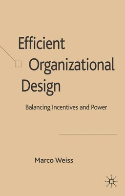 Book Efficient Organizational Design: Balancing Incentives And Power by Marco Weiss