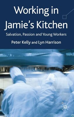 Book Working in Jamie's Kitchen: Salvation, Passion and Young Workers by Peter Kelly