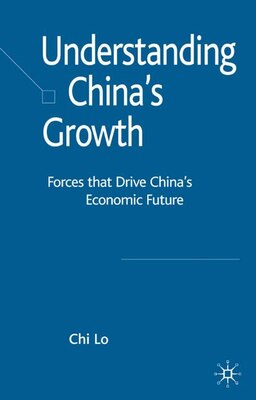 Book Understanding China's Growth: Forces that Drive China's Economic Future by Chi Lo