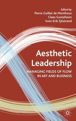 Book Aesthetic Leadership: Managing Fields Of Flow In Art And Business by Pierre Guillet de Monthoux