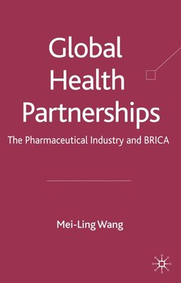 Book Global Health Partnerships: The Pharmaceutical Industry and BRICA by Mei-Ling Wang