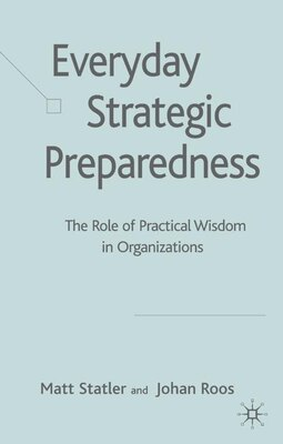 Book Everyday Strategic Preparedness: The Role Of Practical Wisdom In Organizations by M. Statler