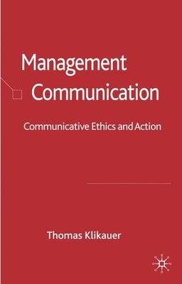 Book Management Communication: Communicative Ethics and Action by Thomas Klikauer