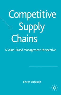 Book Competitive Supply Chains: A Value-Based Management Perspective by Enver Yucesan