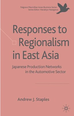Book Responses to Regionalism in East Asia: Japanese Production Networks in the Automotive Sector by Andrew J Staples