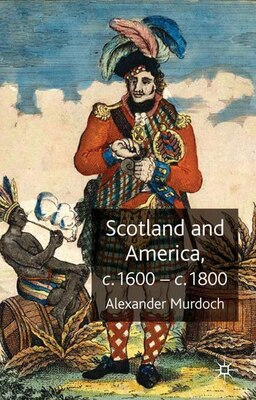 Book Scotland and America, c.1600-c.1800 by Alexander Murdoch