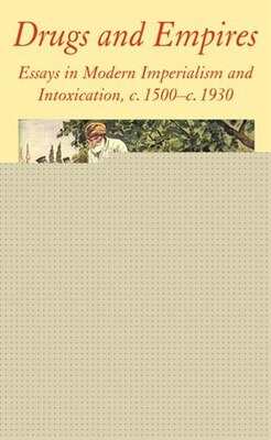 Book Drugs And Empires: Essays in Modern Imperialism and Intoxication 1500-1930 by JAMES MILLS