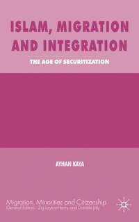 Islam, Migration and Integration: The Age of Securitization