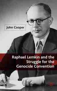 Raphael Lemkin And The Struggle For The Genocide Convention by J. Cooper