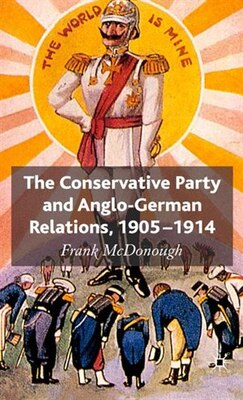 Book The Conservative Party And Anglo-german Relations, 1905-1914 by F. Mcdonough