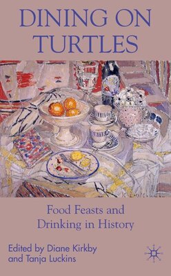 Book Dining On Turtles: Food Feasts and Drinking in History by Tanja Luckins