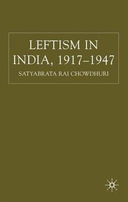 Book Leftism In India 1917-1947 by Satyabrata Rai Chowdhuri