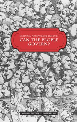 Book Deliberation, Participation and Democracy: Can the People Govern? by Shawn W. Rosenberg